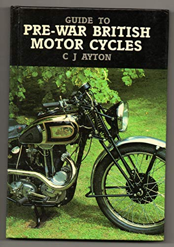 Guide to Pre-war British Motor Cycles By Cyril J. Ayton