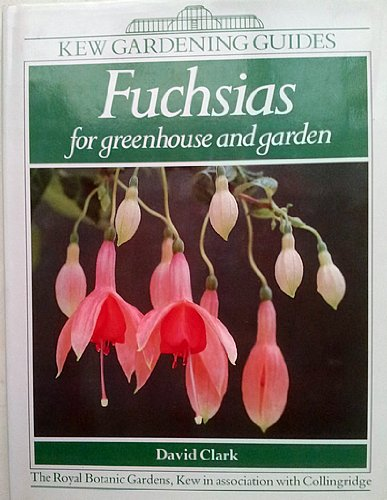 Fuchsias for Greenhouse and Garden By David Clark