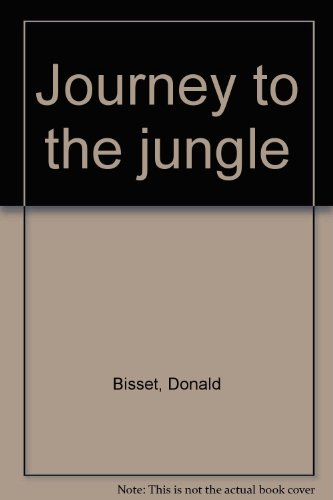 Journey to the jungle By Donald Bisset
