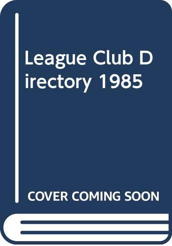 League Club Directory 1985 Volume editor Tony Williams