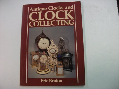 Antique Clocks and Clock Collecting By Eric Bruton
