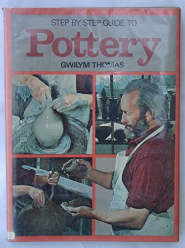 Step by Step Guide to Pottery By Gwilym Thomas