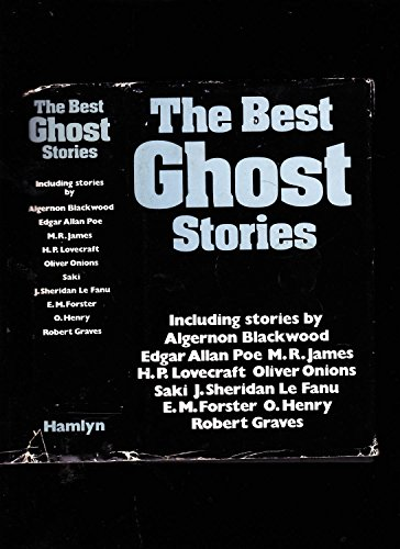 Best Ghost Stories By Algernon Blackwood; Edgar Allan Poe; M.R James; H. P. Lovecraft; Oliver Onions; Saki; j Sheridan Le Fanu; E. M. Forster; O. Henry; Robert Graves