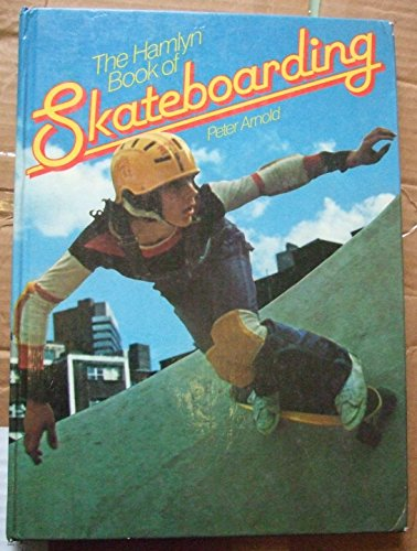 The Hamlyn book of Skateboarding By Peter Arnold