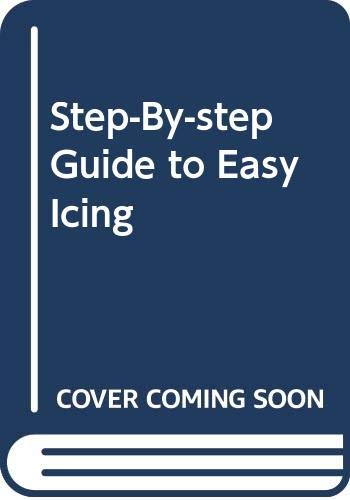 Step-By-step Guide to Easy Icing By Marguerite Patten