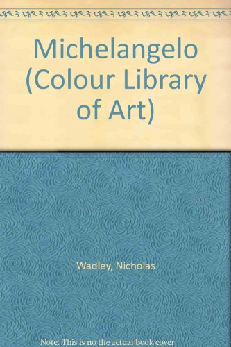 Michelangelo (Colour Library of Art) By Nicholas Wadley