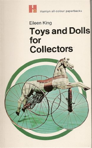 Toys and dolls for collectors (Hamlyn all-colour paperbacks) By Constance Eileen King