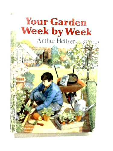 Your Garden Week by Week By A.G.L. Hellyer