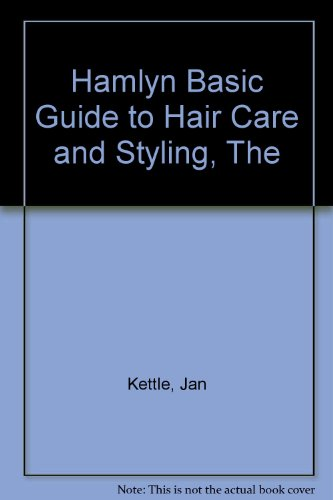The Hamlyn Basic Guide to Hair Care and Styling By Jan Kettle