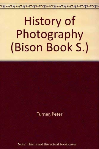 History of Photography (Bison Book S.) By Peter Turner