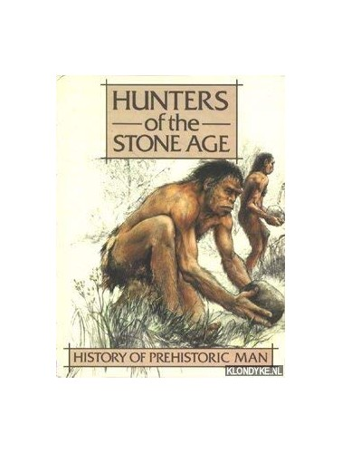 Hunters of the Stone Age (History of prehistoric man) By Karel Sklenar