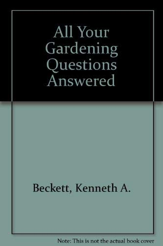 All Your Gardening Questions Answered By Kenneth A. Beckett