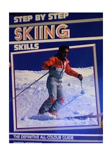 Step by Step Skiing Skills By Martin Heckelman