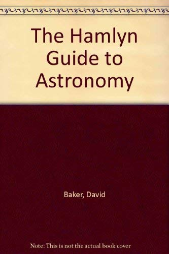 The Hamlyn Guide to Astronomy By David Baker