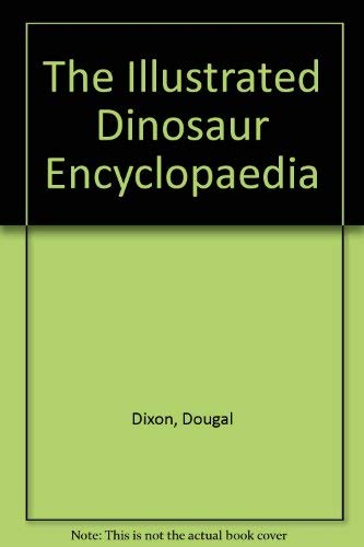 The Illustrated Dinosaur Encyclopaedia by Dougal Dixon