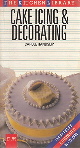 Cake Icing and Decorating By Carole Handslip