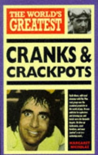 The World's Greatest Cranks and Crackpots By Margaret Nicholas