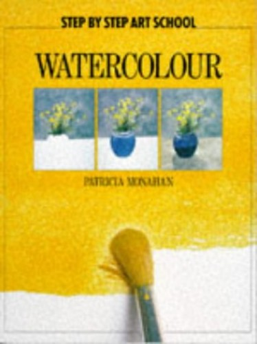 Step by Step Art School: Watercolour By Patricia Monahan