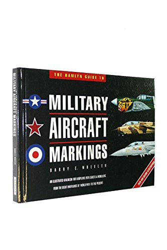 The Hamlyn Guide to Military Aircraft Markings By Barry C. Wheeler