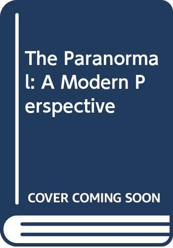 The Paranormal: A Modern Perspective by John Spencer