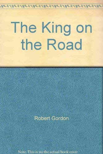 The King on the Road By Robert Gordon