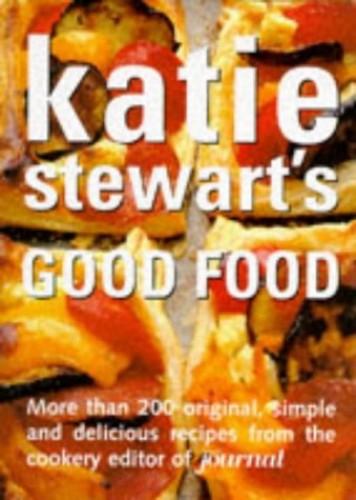 Katie Stewart's Good Food by Katie Stewart