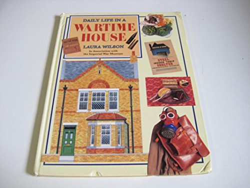 Daily Life in a Wartime House By Laura Wilson