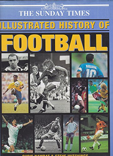 """""""Sunday Times"""" Illustrated History of Football By Chris Nawrat"""