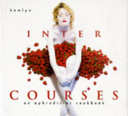 Intercourses: An Aphrodisiac Cookbook By Martha Hopkins