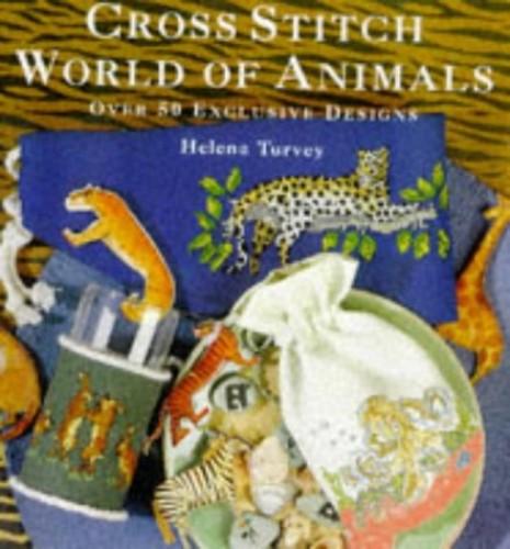 Cross Stitch World of Animals By Helena Turvey