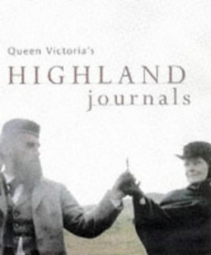 Highland Journals By Victoria, Queen of Great Britain