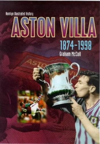 The Hamlyn Illustrated History of Aston Villa, 1874-1998 By Graham McColl