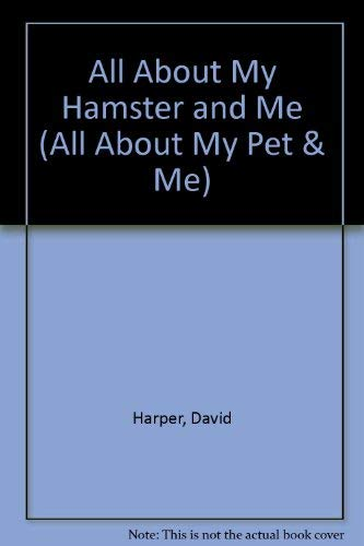 All About My Hamster and Me By David Harper
