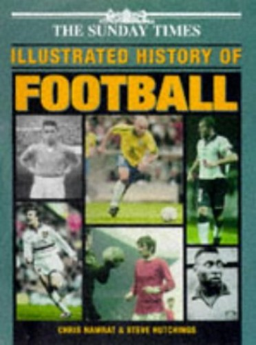 """Sunday Times"" Illustrated History of Football By Edited by Chris Nawrat"