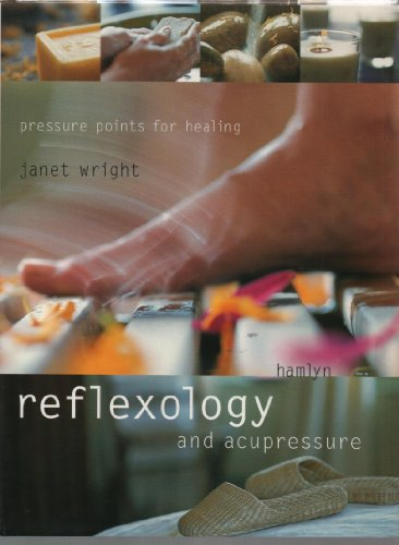 Reflexology and Acupressure: Pressure Points for Healing By Janet Wright