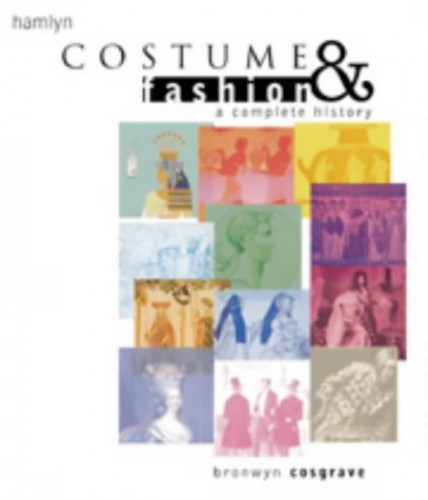 Costume and Fashion: A Complete History By Bronwyn Cosgrave