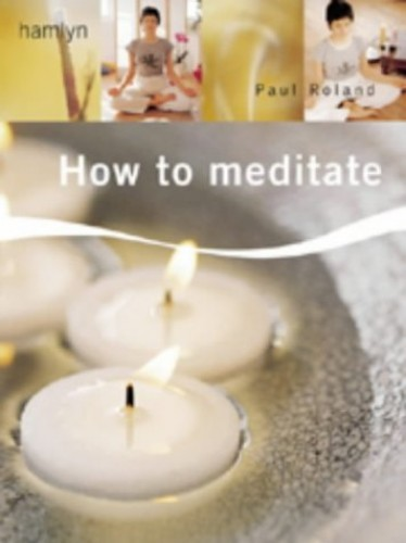 How to Meditate By Paul Roland
