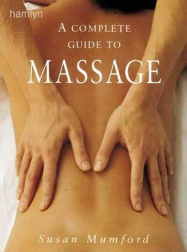 The Complete Guide to Massage By Susan Mumford
