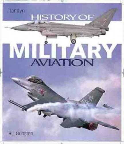 Hamlyn History of Military Aviation By Bill Gunston, OBE