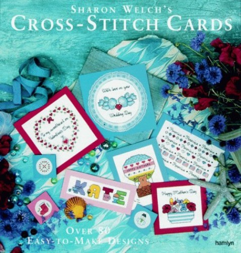 Sharon Welch's Cross-stitch Cards By Sharon Welch