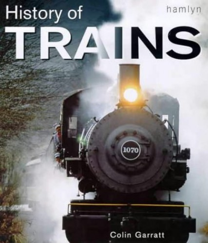 The History of Trains By Colin Garratt