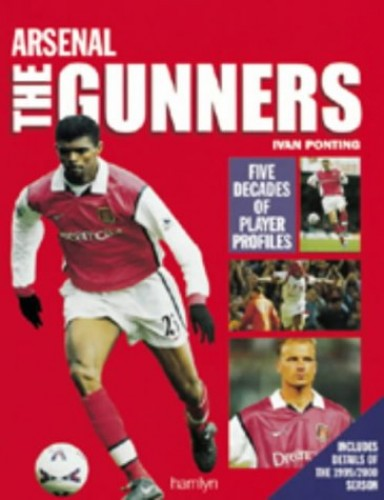 Arsenal - the Gunners By Ivan Ponting