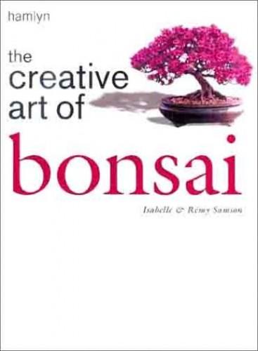 The Creative Art of Bonsai By Remy Samson