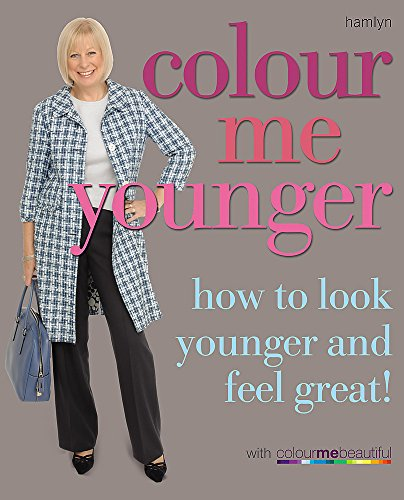 Colour Me Younger: How to look younger and feel great (Colour Me Beautiful) By Colour Me Beautiful