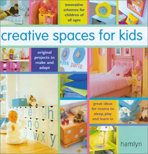 Creative Spaces for Kids By Edited by Lauren Floodgate