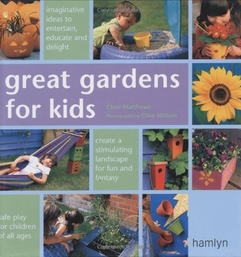 Great Gardens for Kids By Clare Matthews