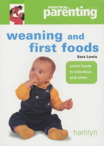 Weaning and First Foods By Sara Lewis