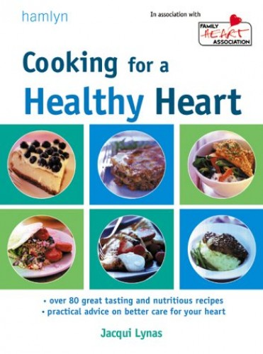 Cooking for a Healthy Heart By Jacqui Lynas