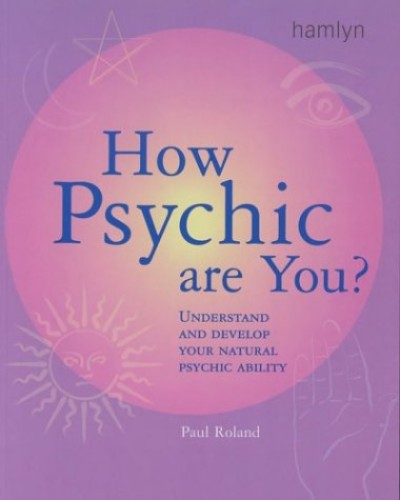 How Psychic Are You? By Paul Roland