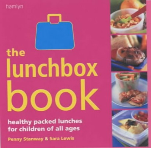 The Lunchbox Book: Healthy Packed Lunches for Children of All Ages by Dr Penny Stanway